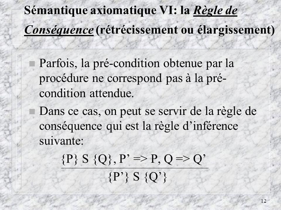 Sémantique axiomatique VI: la Règle de Conséquence (rétrécissement ou élargissement)