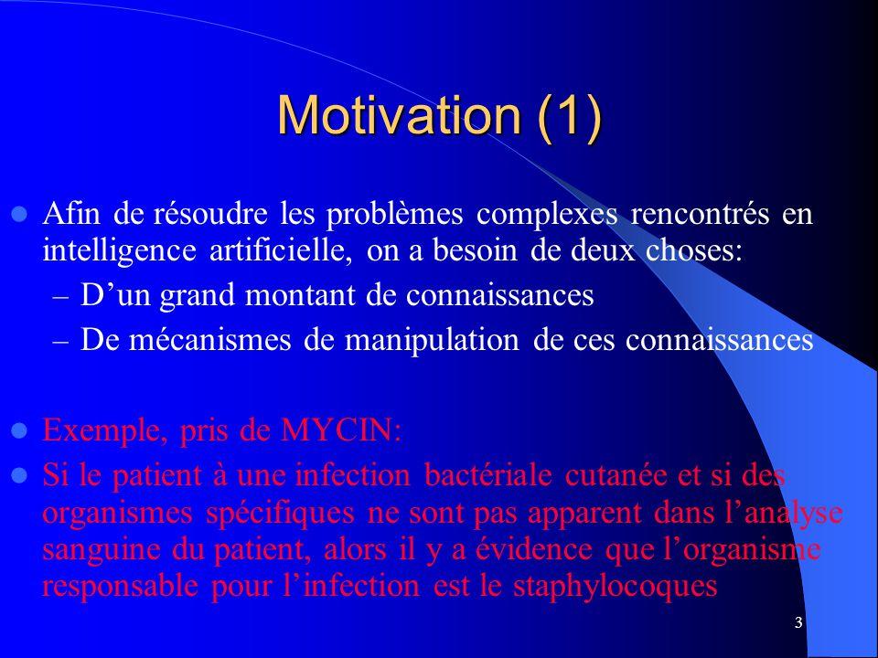 Motivation (1) Afin de résoudre les problèmes complexes rencontrés en intelligence artificielle, on a besoin de deux choses: