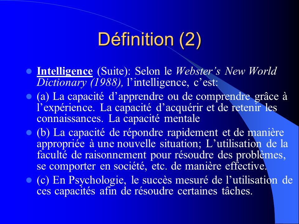 Définition (2) Intelligence (Suite): Selon le Webster's New World Dictionary (1988), l'intelligence, c'est: