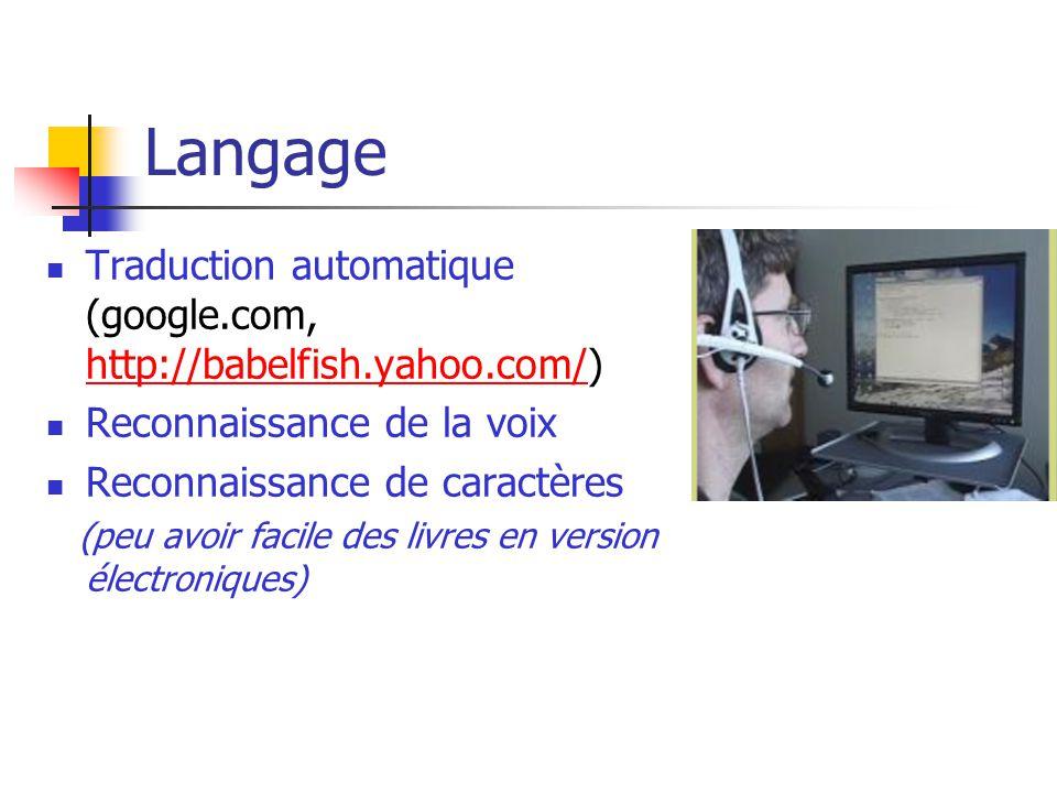 Langage Traduction automatique (google.com, http://babelfish.yahoo.com/) Reconnaissance de la voix.