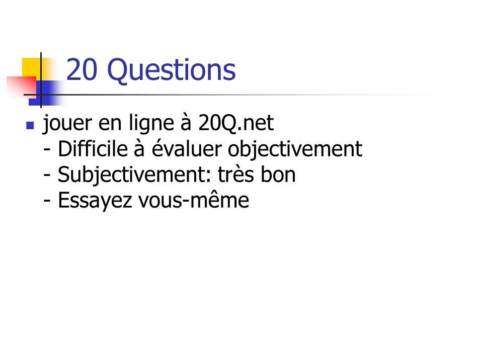 20 Questions jouer en ligne à 20Q.net - Difficile à évaluer objectivement - Subjectivement: très bon - Essayez vous-même.