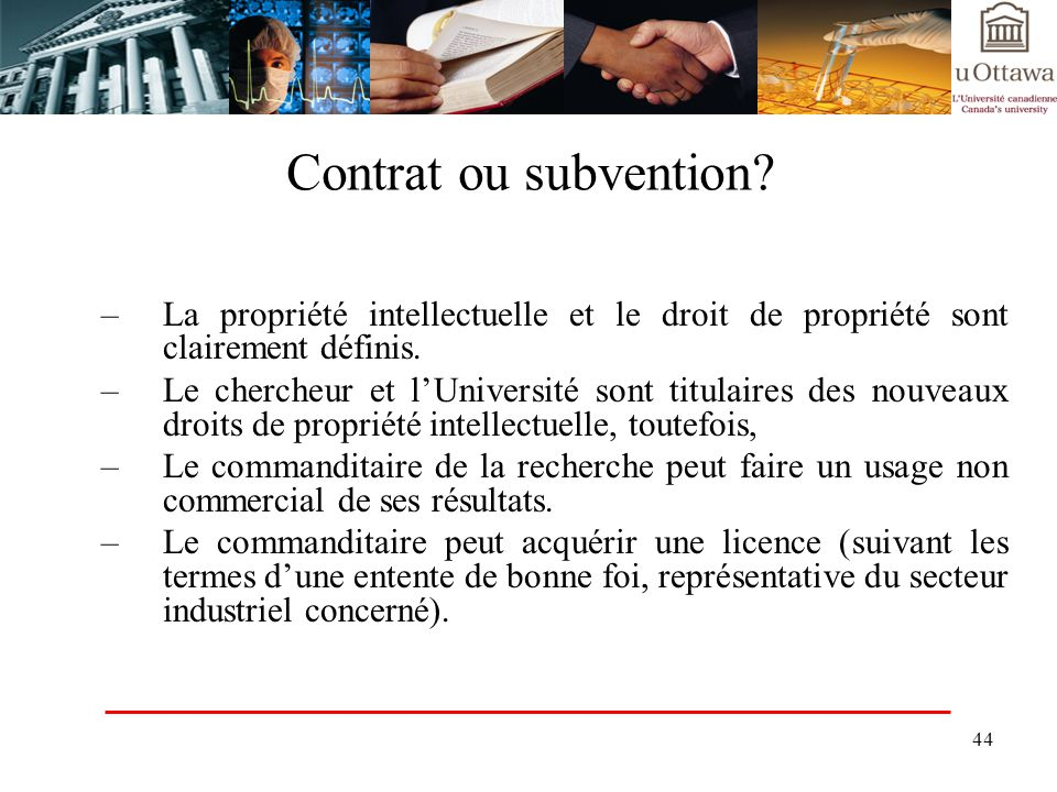 Contrat ou subvention La propriété intellectuelle et le droit de propriété sont clairement définis.