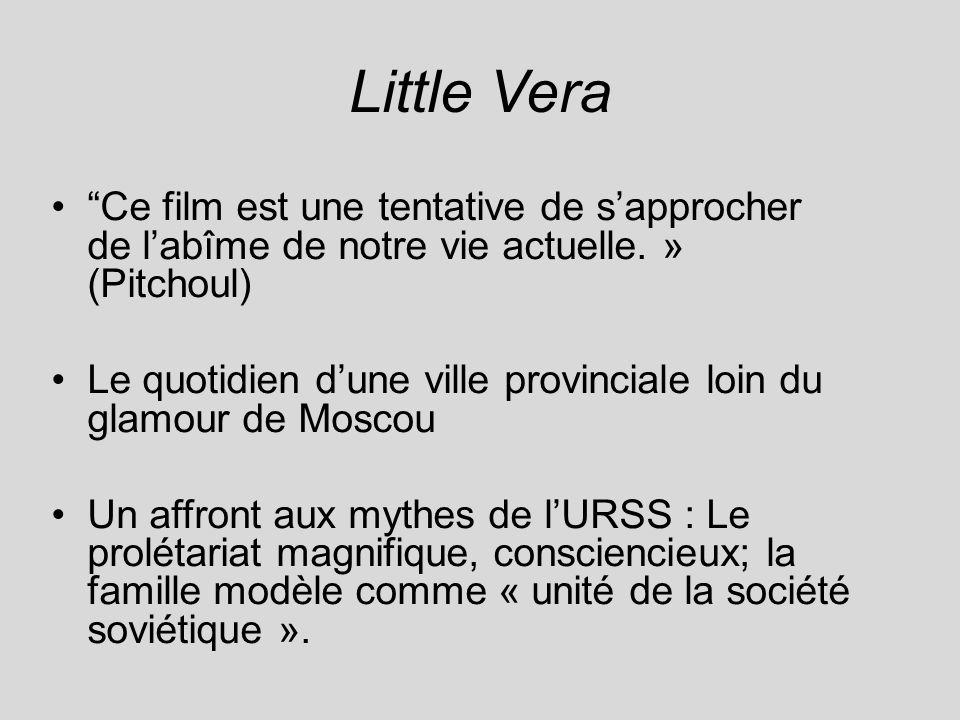 Little Vera Ce film est une tentative de s'approcher de l'abîme de notre vie actuelle. » (Pitchoul)