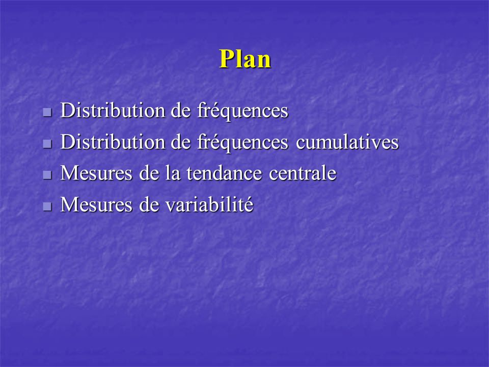 Plan Distribution de fréquences Distribution de fréquences cumulatives