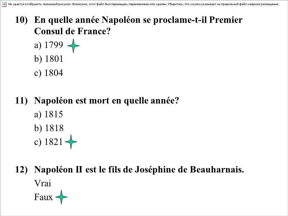10) En quelle année Napoléon se proclame-t-il Premier Consul de France