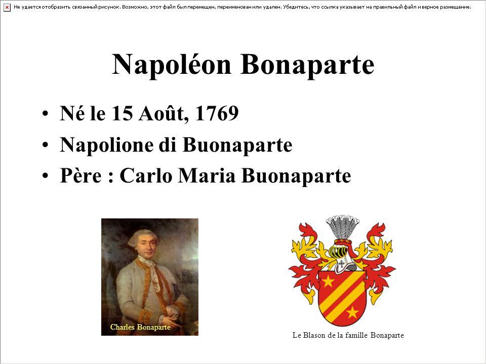 Napoléon Bonaparte Né le 15 Août, 1769 Napolione di Buonaparte