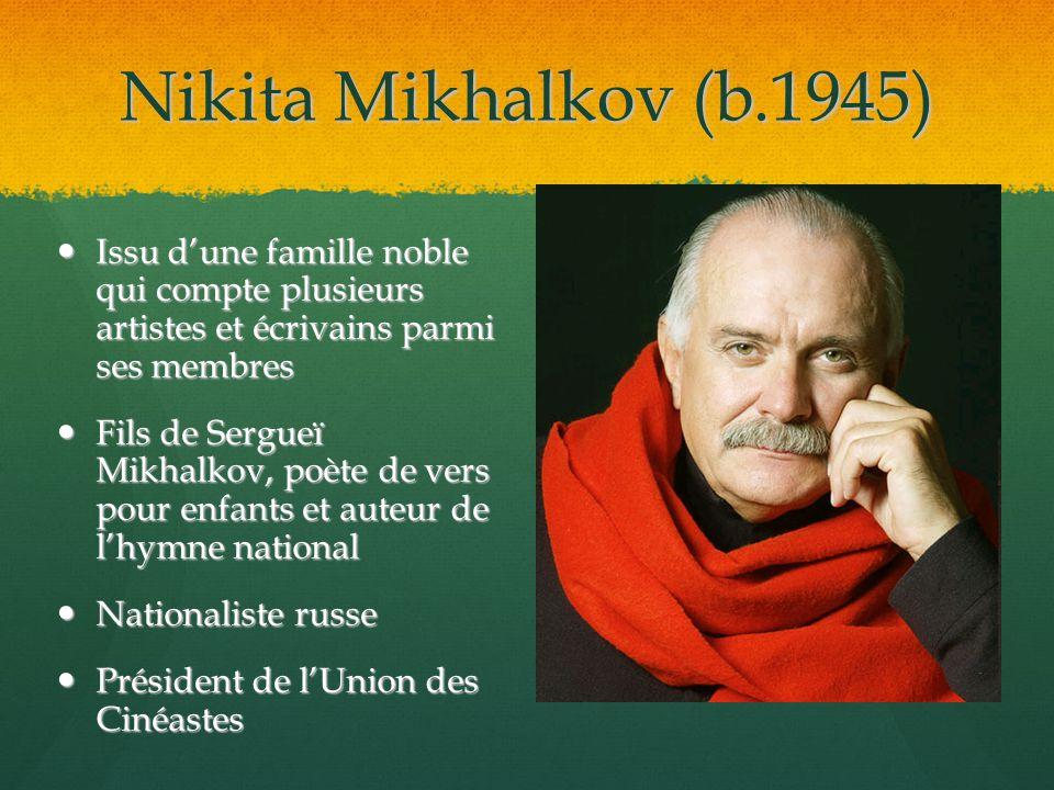 Nikita Mikhalkov (b.1945) Issu d'une famille noble qui compte plusieurs artistes et écrivains parmi ses membres.