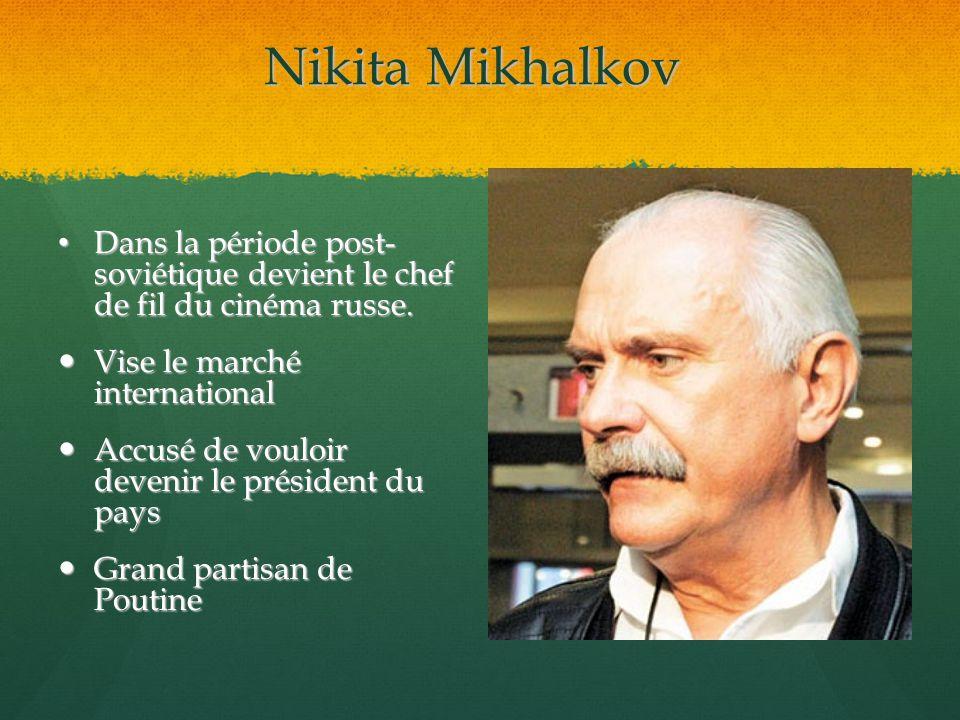 Nikita Mikhalkov Dans la période post- soviétique devient le chef de fil du cinéma russe. Vise le marché international.
