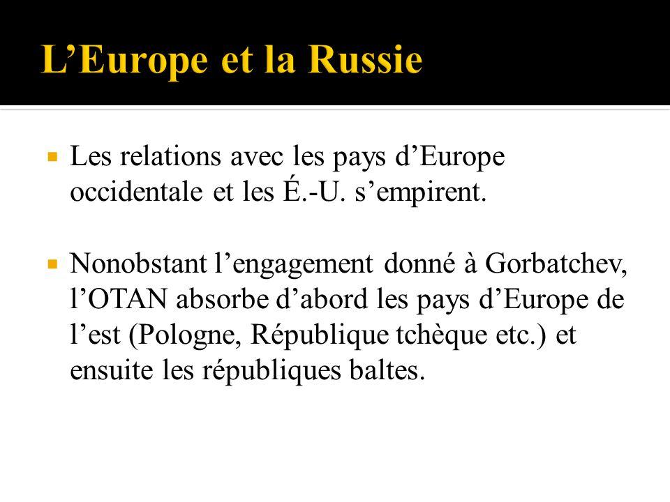 L'Europe et la Russie Les relations avec les pays d'Europe occidentale et les É.-U. s'empirent.