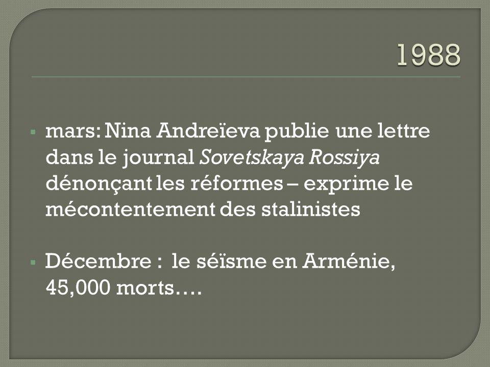 1988 mars: Nina Andreïeva publie une lettre dans le journal Sovetskaya Rossiya dénonçant les réformes – exprime le mécontentement des stalinistes.