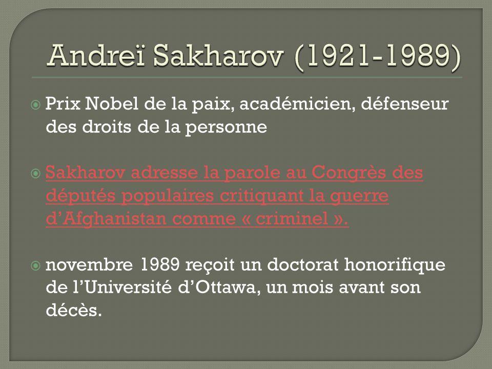 Andreï Sakharov (1921-1989) Prix Nobel de la paix, académicien, défenseur des droits de la personne.