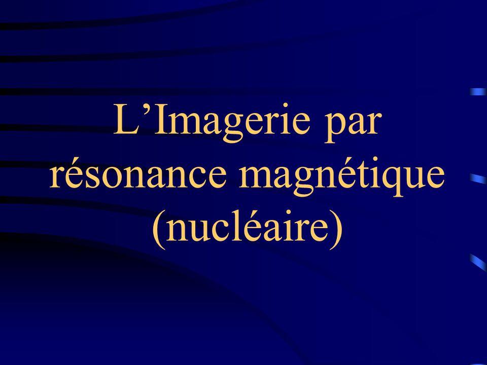 L'Imagerie par résonance magnétique (nucléaire)