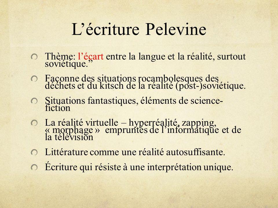 L'écriture Pelevine Thème: l'écart entre la langue et la réalité, surtout soviétique.