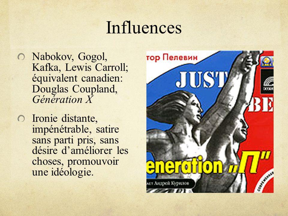 Influences Nabokov, Gogol, Kafka, Lewis Carroll; équivalent canadien: Douglas Coupland, Génération X.
