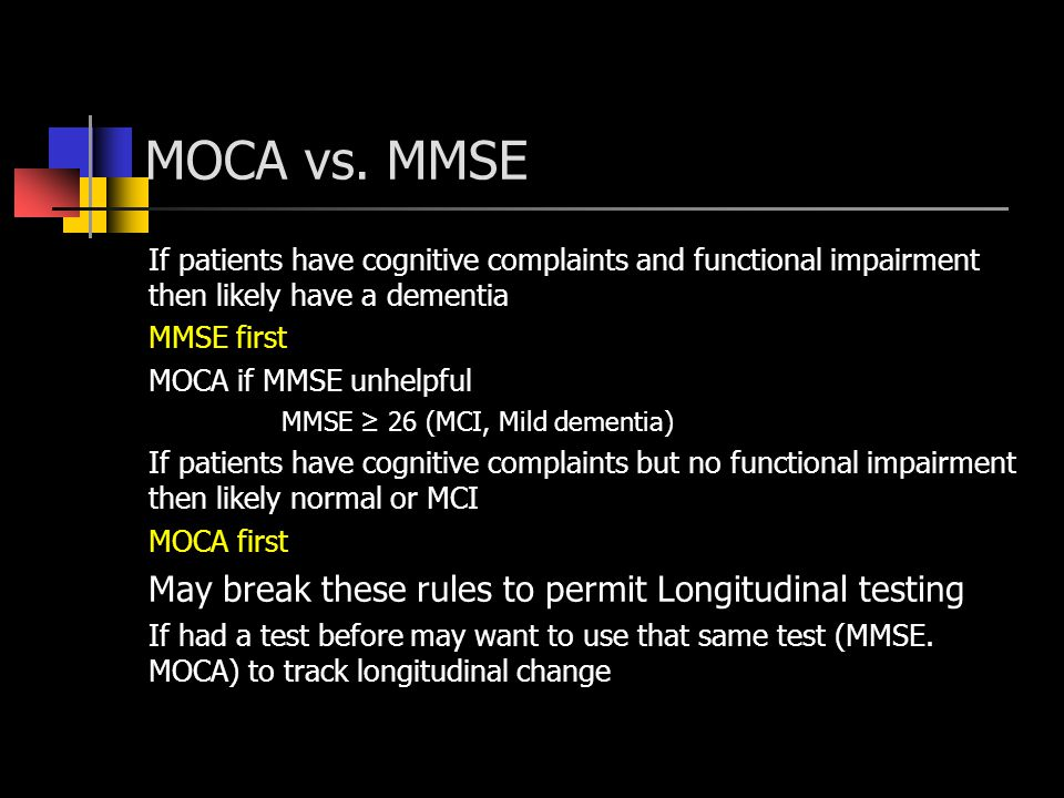 MOCA vs. MMSE May break these rules to permit Longitudinal testing