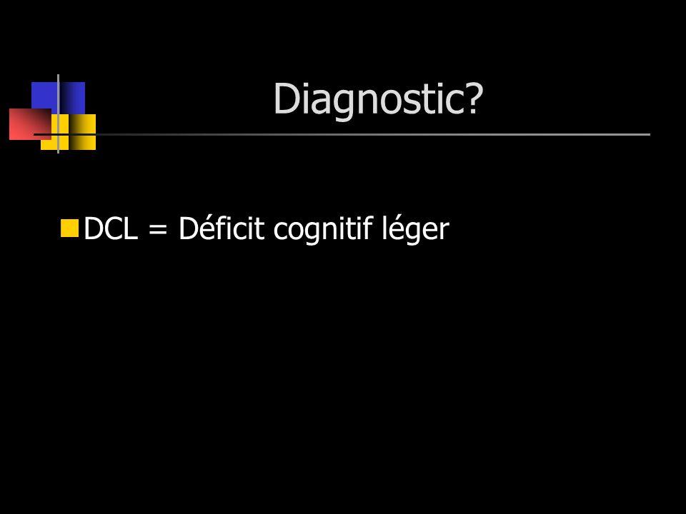 Diagnostic DCL = Déficit cognitif léger