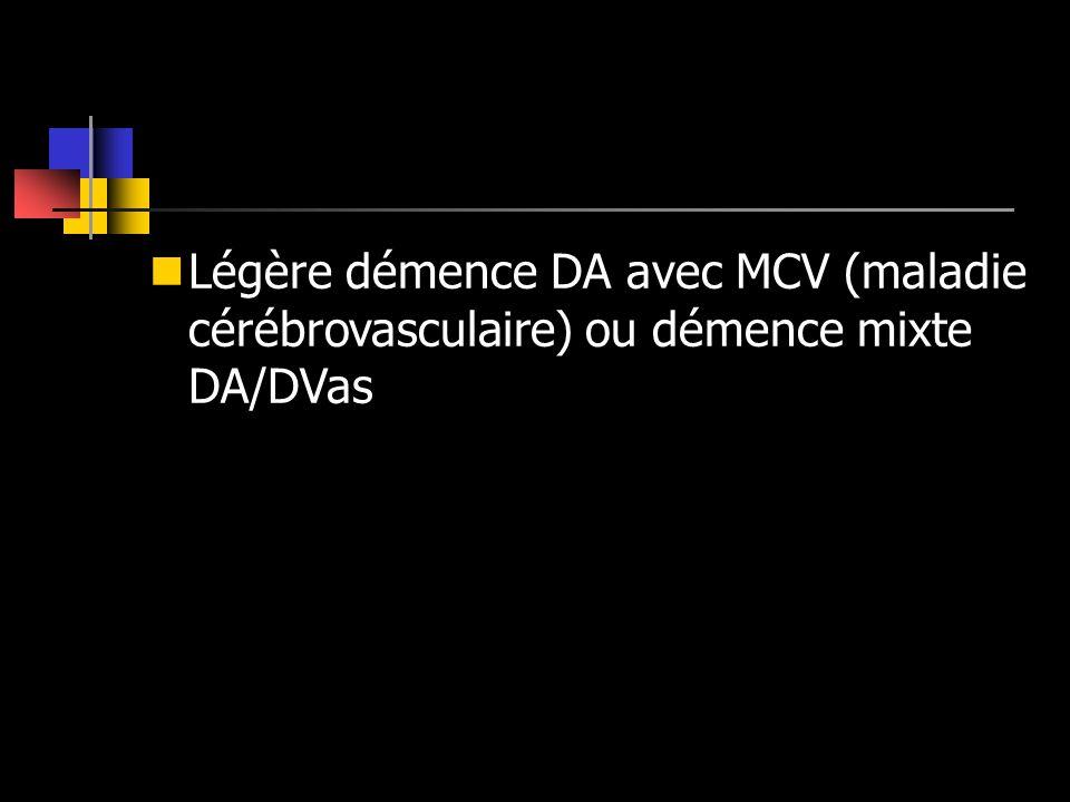 Légère démence DA avec MCV (maladie cérébrovasculaire) ou démence mixte DA/DVas