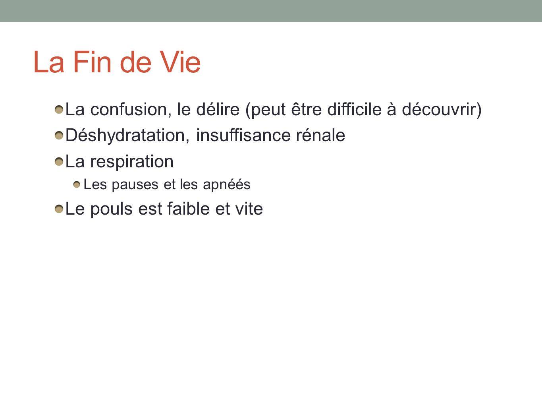 La Fin de Vie La confusion, le délire (peut être difficile à découvrir) Déshydratation, insuffisance rénale.