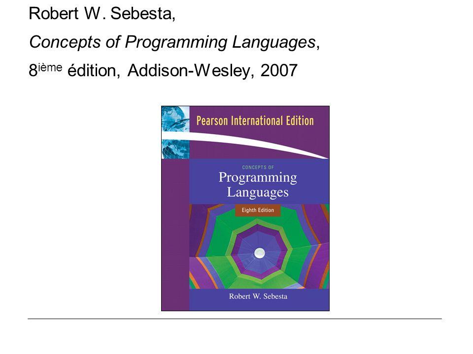 Robert W. Sebesta, Concepts of Programming Languages, 8ième édition, Addison-Wesley, 2007