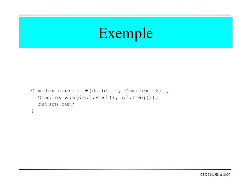 Exemple Complex operator+(double d, Complex c2) {