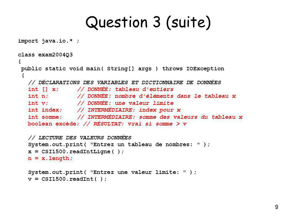 Question 3 (suite) import java.io.* ; class exam2004Q3 {