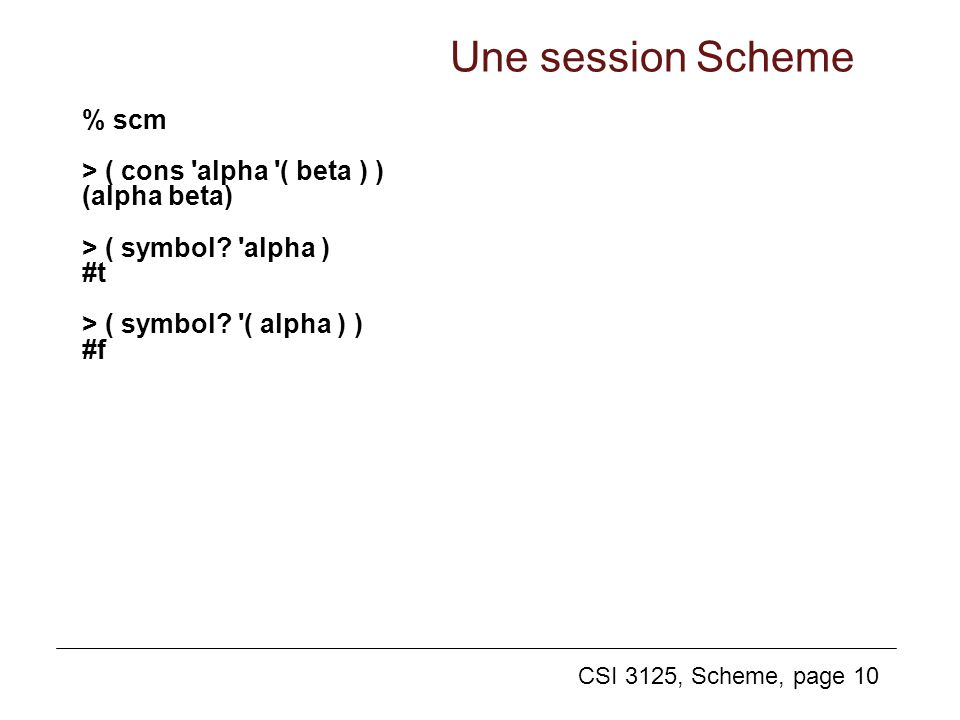 Une session Scheme % scm > ( cons alpha ( beta ) ) (alpha beta)