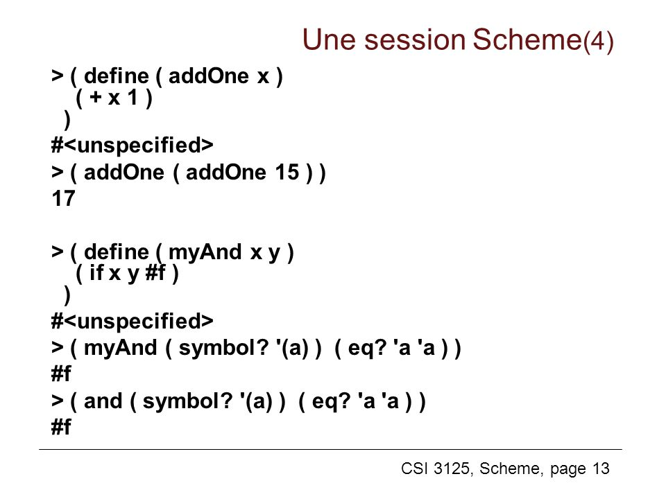Une session Scheme(4) > ( define ( addOne x ) ( + x 1 ) )