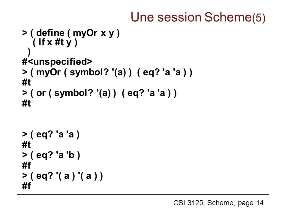 Une session Scheme(5) > ( define ( myOr x y ) ( if x #t y ) )