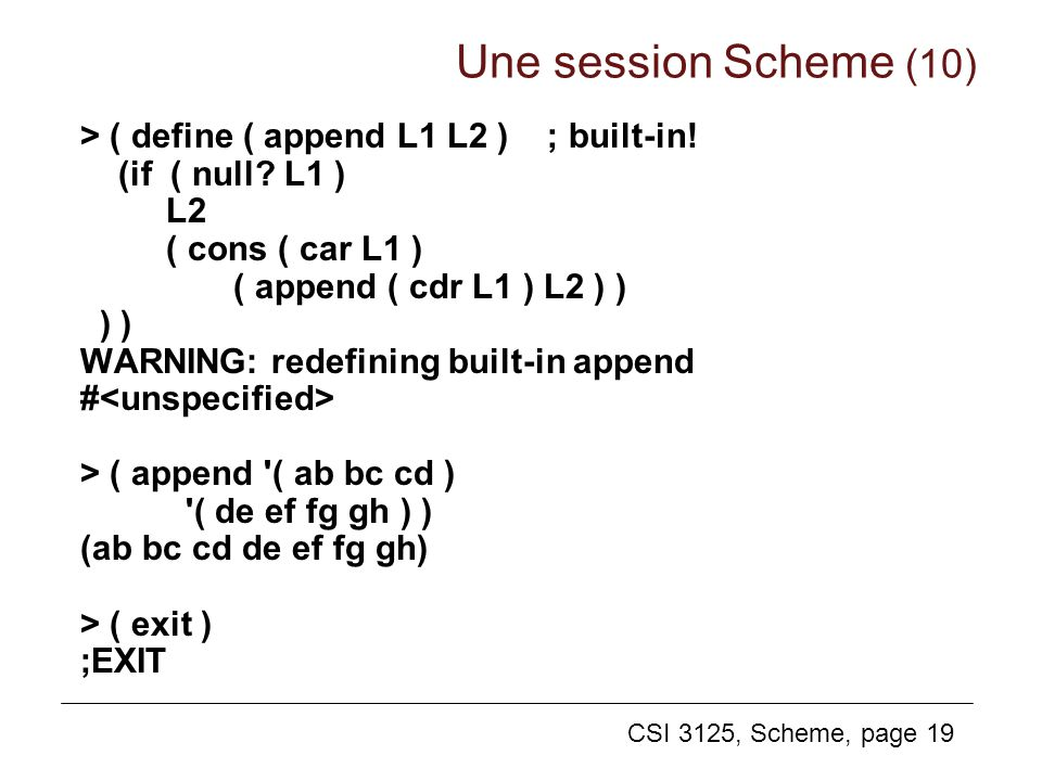 Une session Scheme (10) > ( define ( append L1 L2 ) ; built-in!