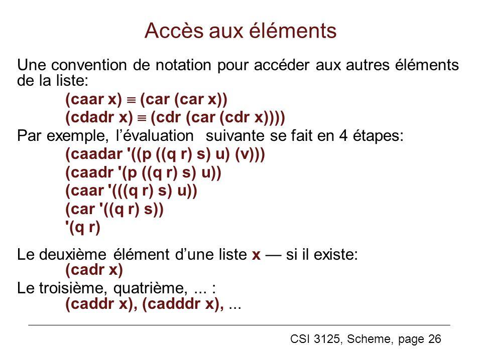 Accès aux éléments Une convention de notation pour accéder aux autres éléments de la liste: (caar x)  (car (car x))