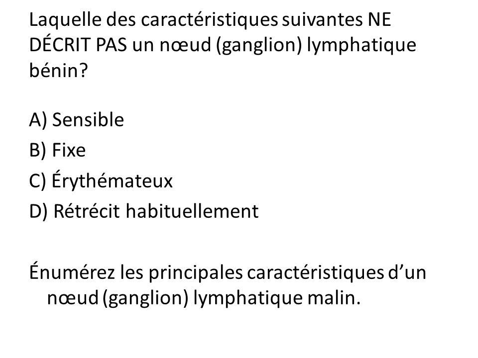 Laquelle des caractéristiques suivantes NE DÉCRIT PAS un nœud (ganglion) lymphatique bénin
