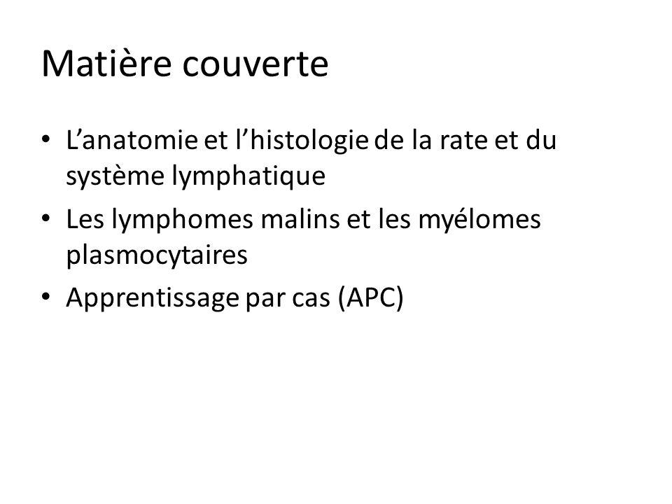 Matière couverte L'anatomie et l'histologie de la rate et du système lymphatique. Les lymphomes malins et les myélomes plasmocytaires.