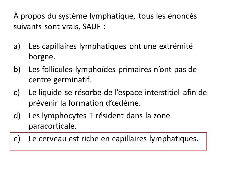 À propos du système lymphatique, tous les énoncés suivants sont vrais, SAUF :