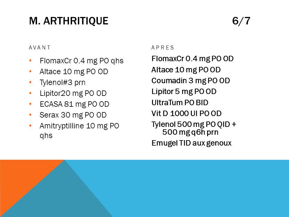 m. Arthritique 6/7 FlomaxCr 0.4 mg PO qhs Altace 10 mg PO OD
