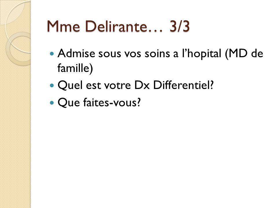 Mme Delirante… 3/3 Admise sous vos soins a l'hopital (MD de famille)