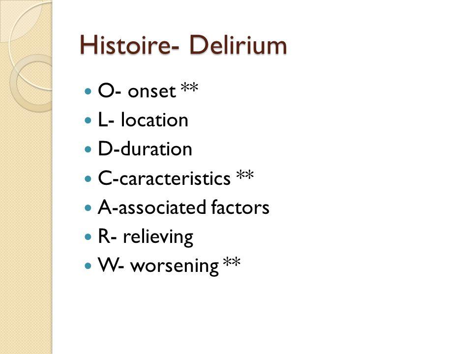 Histoire- Delirium O- onset ** L- location D-duration