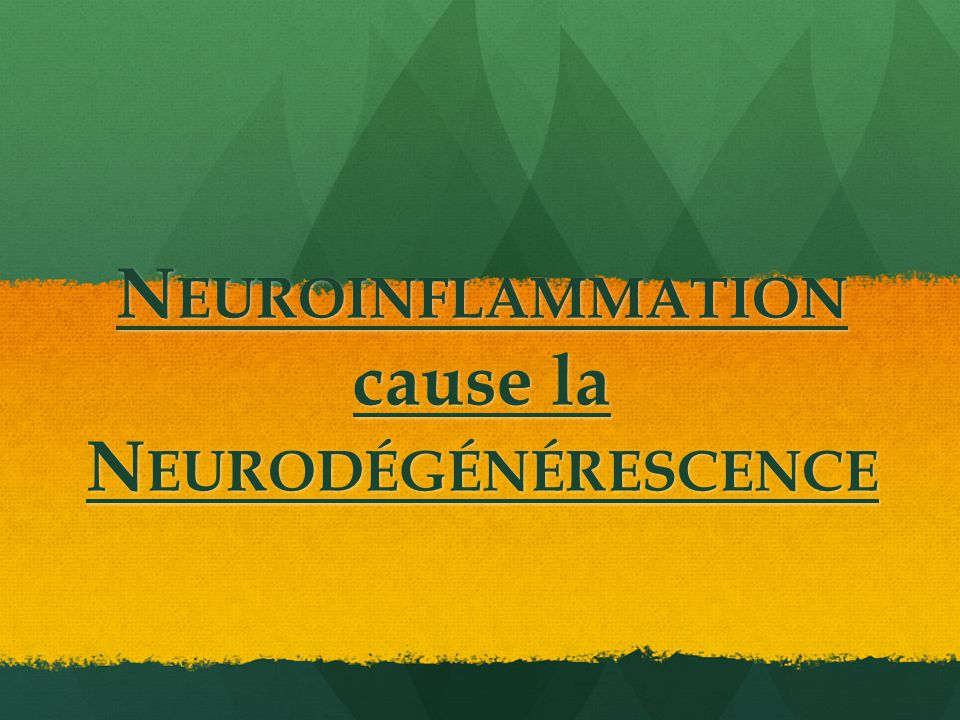 Neuroinflammation cause la Neurodégénérescence