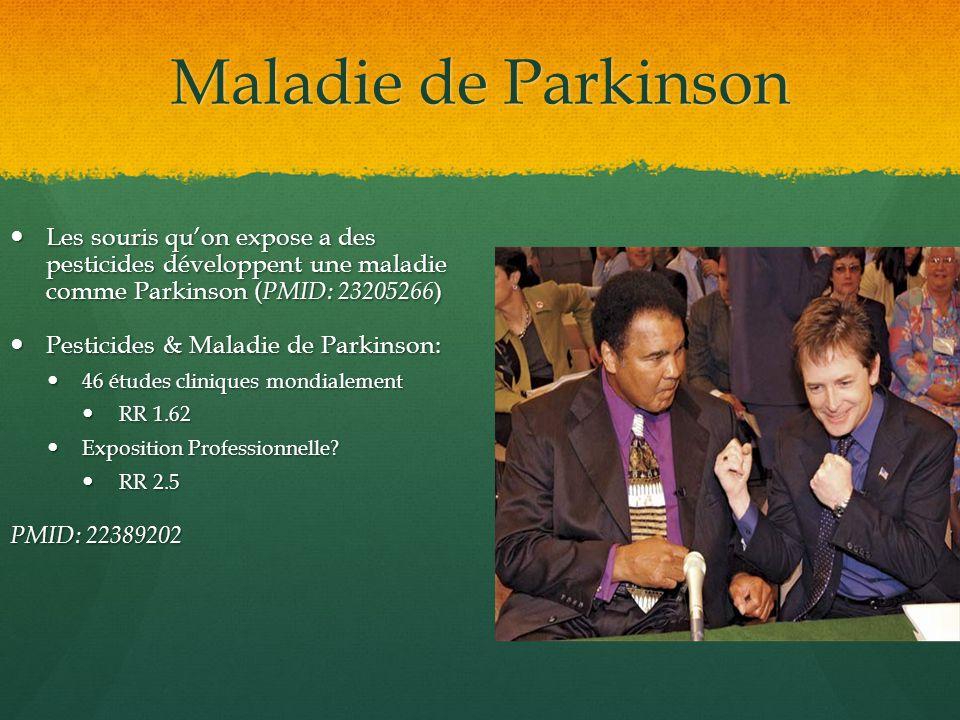Maladie de Parkinson Les souris qu'on expose a des pesticides développent une maladie comme Parkinson (PMID: 23205266)