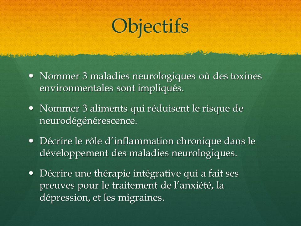 Objectifs Nommer 3 maladies neurologiques où des toxines environmentales sont impliqués.