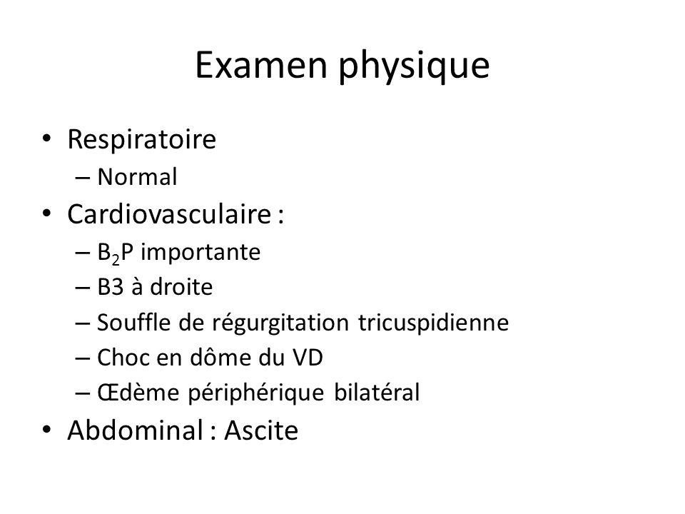 Examen physique Respiratoire Cardiovasculaire : Abdominal : Ascite