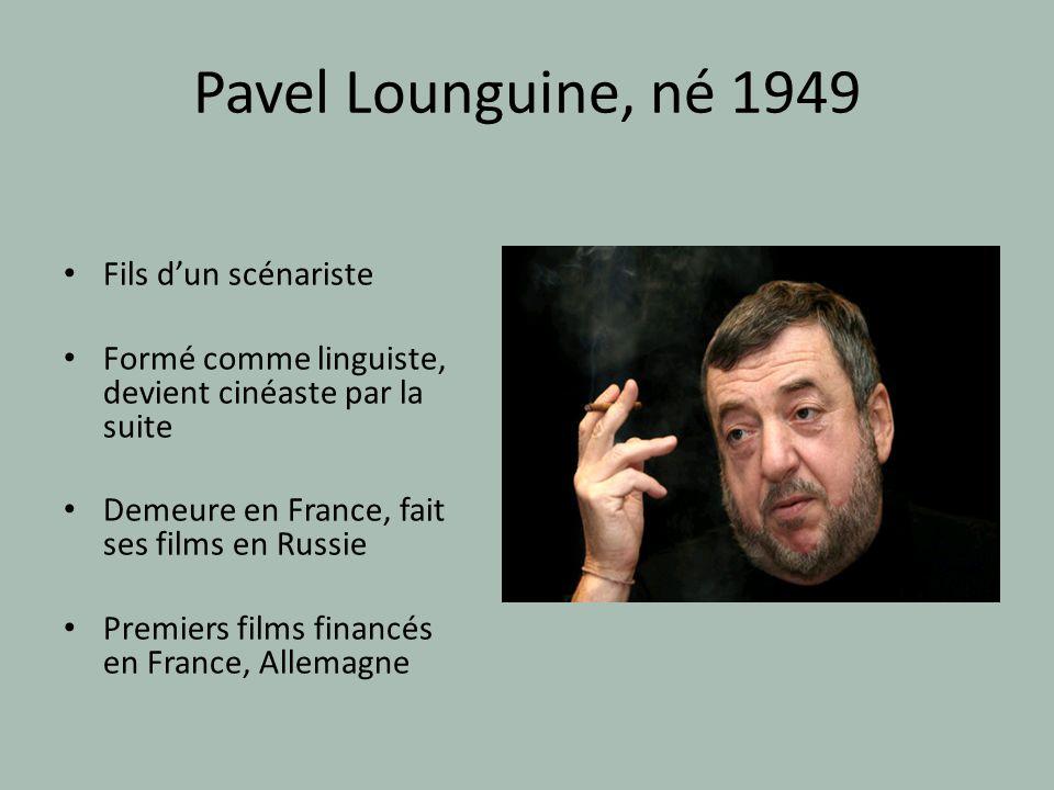 Pavel Lounguine, né 1949 Fils d'un scénariste