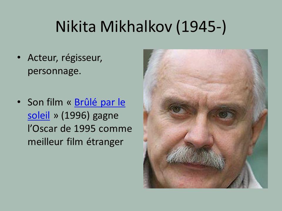 Nikita Mikhalkov (1945-) Acteur, régisseur, personnage.