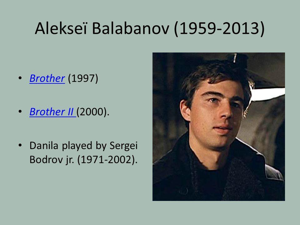 Alekseï Balabanov (1959-2013) Brother (1997) Brother II (2000).