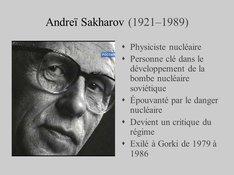 Andreï Sakharov (1921–1989) Physiciste nucléaire