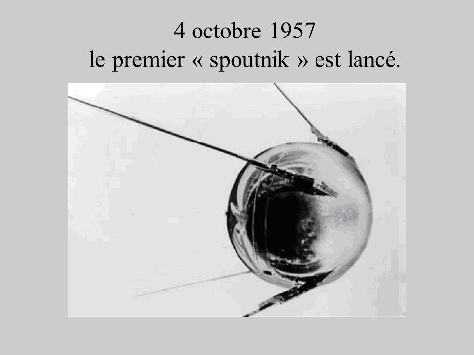 4 octobre 1957 le premier « spoutnik » est lancé.