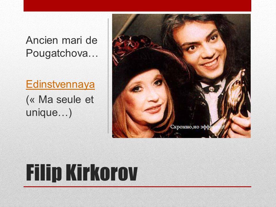 Filip Kirkorov Ancien mari de Pougatchova… Edinstvennaya