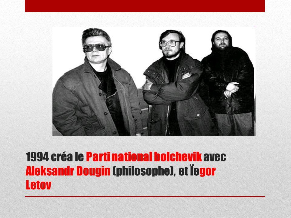 1994 créa le Parti national bolchevik avec Aleksandr Dougin (philosophe), et Ïegor Letov