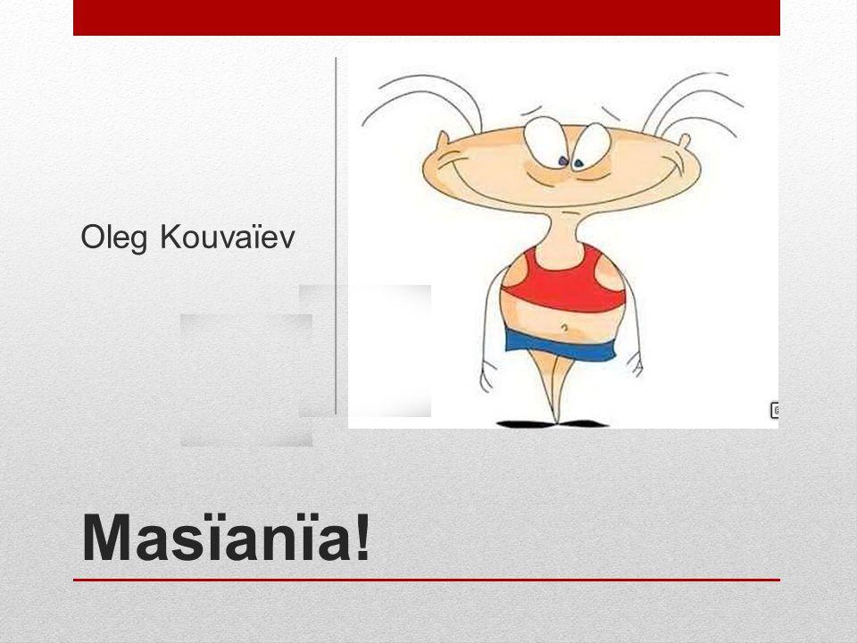 Oleg Kouvaïev Masïanïa!