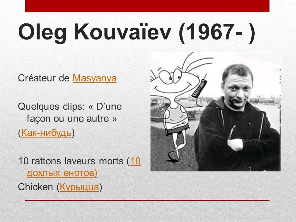 Oleg Kouvaïev (1967- ) Créateur de Masyanya