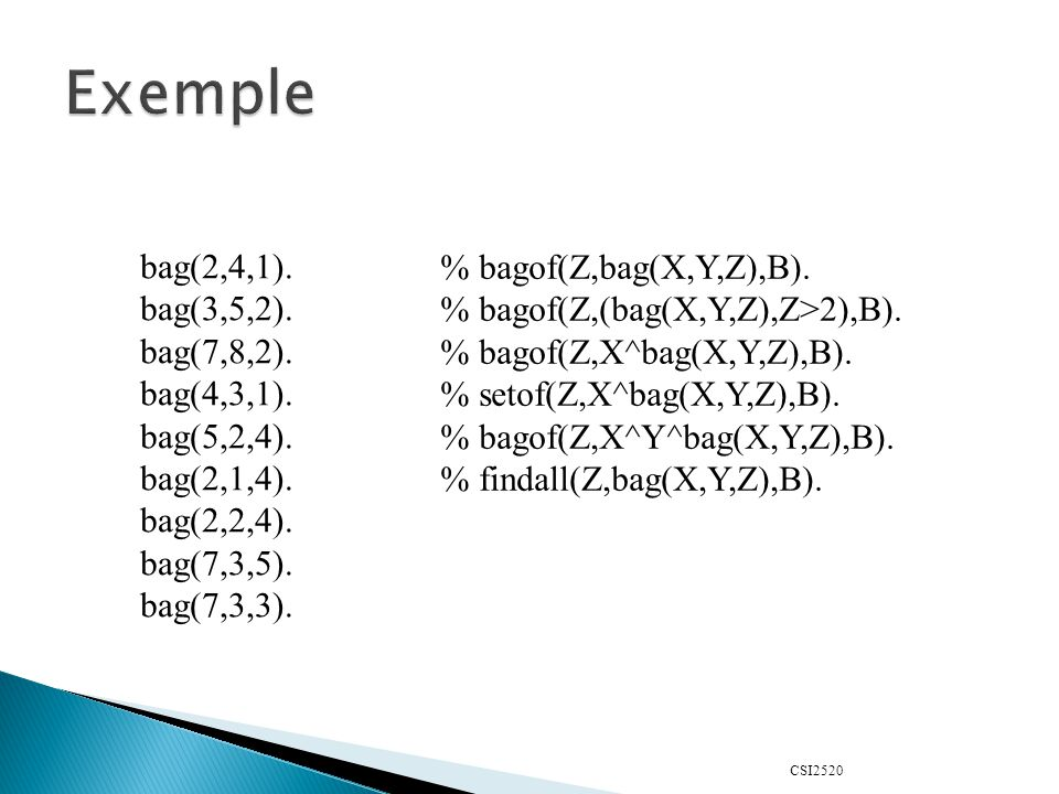 Exemple bag(2,4,1). % bagof(Z,bag(X,Y,Z),B). bag(3,5,2).
